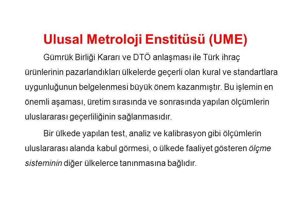 Ulusal Metroloji Enstitüsü (UME) Gümrük Birliği Kararı ve DTÖ anlaşması ile Türk ihraç ürünlerinin pazarlandıkları ülkelerde geçerli olan kural ve standartlara uygunluğunun belgelenmesi büyük önem kazanmıştır.