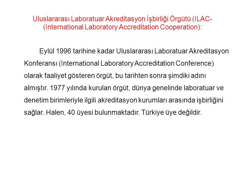 Uluslararası Laboratuar Akreditasyon İşbirliği Örgütü (ILAC- (International Laboratory Accreditation Cooperation): Eylül 1996 tarihine kadar Uluslararası Laboratuar Akreditasyon Konferansı (International Laboratory Accreditation Conference) olarak faaliyet gösteren örgüt, bu tarihten sonra şimdiki adını almıştır.