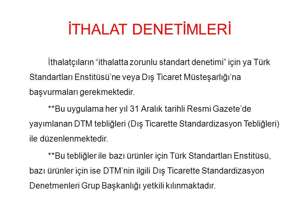 İTHALAT DENETİMLERİ İthalatçıların ithalatta zorunlu standart denetimi için ya Türk Standartları Enstitüsü'ne veya Dış Ticaret Müsteşarlığı'na başvurmaları gerekmektedir.