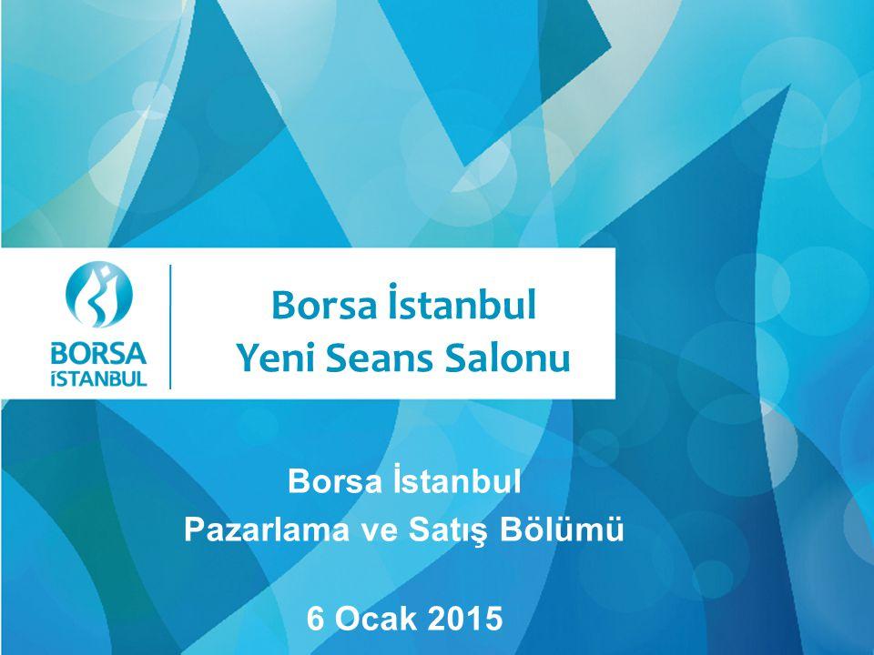Borsa İstanbul Yeni Seans Salonu Borsa İstanbul Pazarlama ve Satış Bölümü 6 Ocak 2015