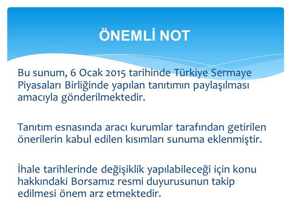ÖNEMLİ NOT Bu sunum, 6 Ocak 2015 tarihinde Türkiye Sermaye Piyasaları Birliğinde yapılan tanıtımın paylaşılması amacıyla gönderilmektedir. Tanıtım esn
