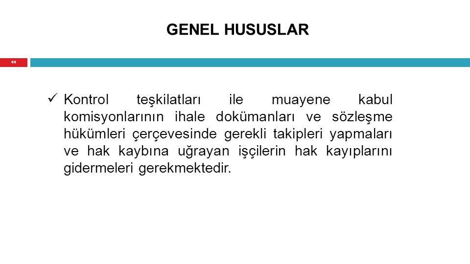 GENEL HUSUSLAR Kontrol teşkilatları ile muayene kabul komisyonlarının ihale dokümanları ve sözleşme hükümleri çerçevesinde gerekli takipleri yapmaları