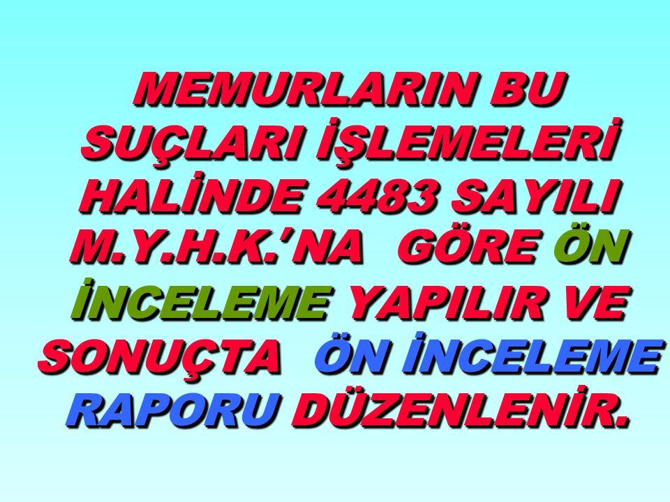 KAPSAM (4483 sayılı Kanun) * Görev nedeniyle işlenen suçları kapsar. *Suçun memuriyet görevinden doğmuş sayılması için memuriyet işleriyle ilgili olma