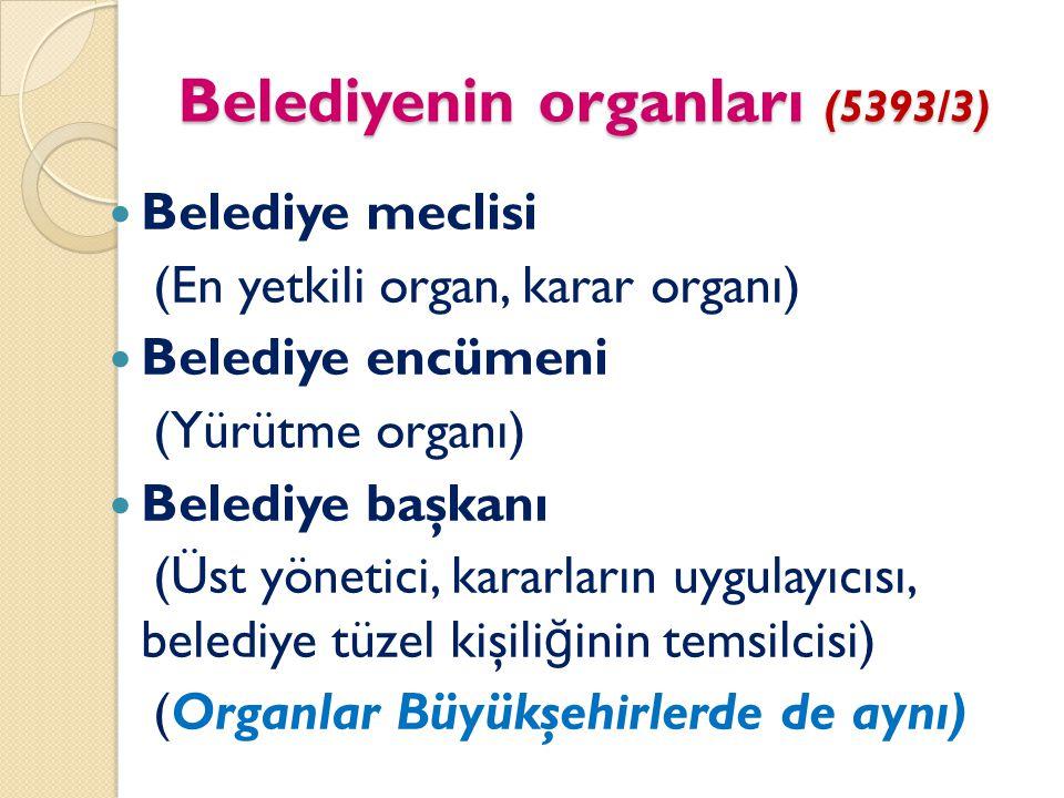 Belediyenin organları (5393/3) Belediye meclisi (En yetkili organ, karar organı) Belediye encümeni (Yürütme organı) Belediye başkanı (Üst yönetici, ka