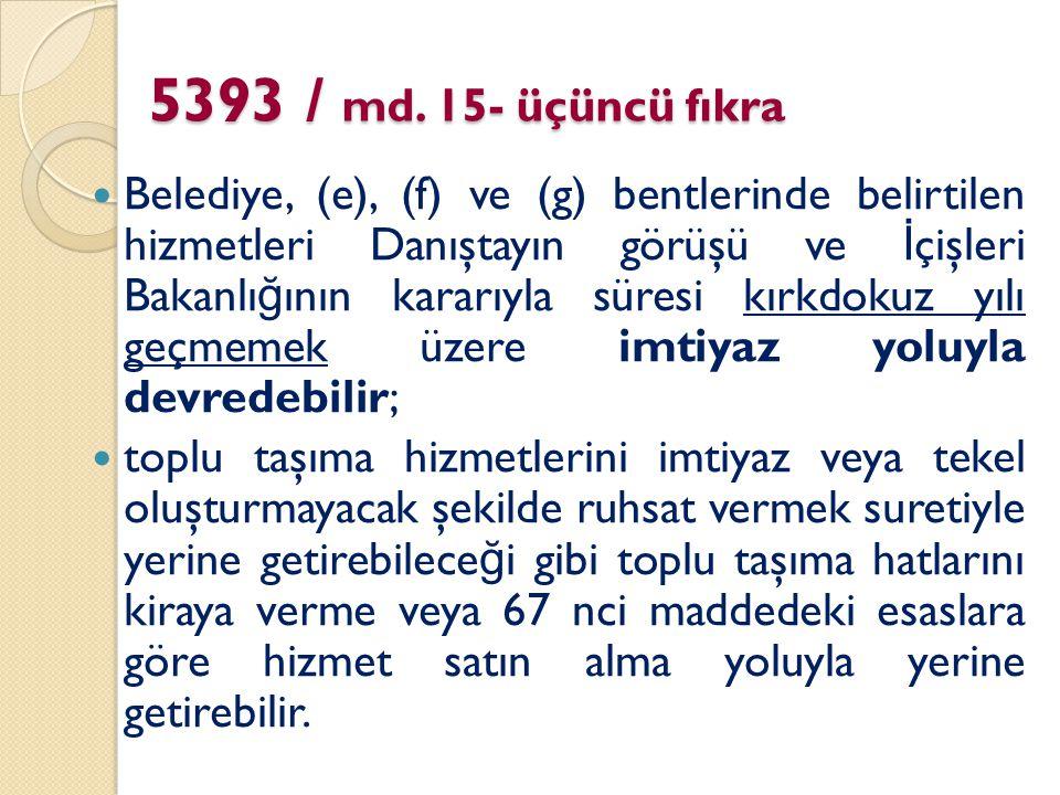 5393 / md. 15- üçüncü fıkra Belediye, (e), (f) ve (g) bentlerinde belirtilen hizmetleri Danıştayın görüşü ve İ çişleri Bakanlı ğ ının kararıyla süresi