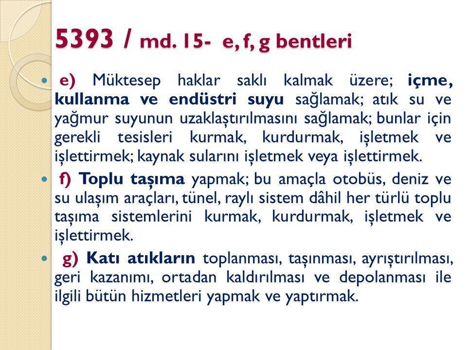 5393 / md. 15- e, f, g bentleri e) Müktesep haklar saklı kalmak üzere; içme, kullanma ve endüstri suyu sa ğ lamak; atık su ve ya ğ mur suyunun uzaklaş