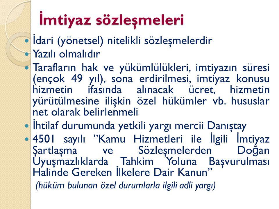 İ mtiyaz sözleşmeleri İ dari (yönetsel) nitelikli sözleşmelerdir Yazılı olmalıdır Tarafların hak ve yükümlülükleri, imtiyazın süresi (ençok 49 yıl), s