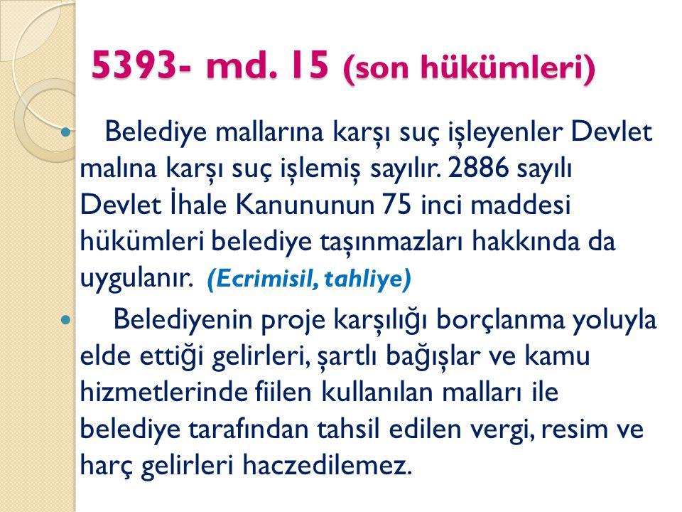 5393- md. 15 (son hükümleri) Belediye mallarına karşı suç işleyenler Devlet malına karşı suç işlemiş sayılır. 2886 sayılı Devlet İ hale Kanununun 75 i