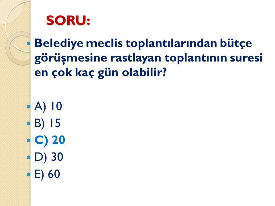SORU: Belediye meclis toplantılarından bütçe görüşmesine rastlayan toplantının suresi en çok kaç gün olabilir? A) 10 B) 15 C) 20 D) 30 E) 60