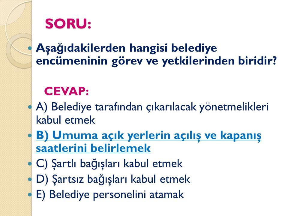 SORU: Aşa ğ ıdakilerden hangisi belediye encümeninin görev ve yetkilerinden biridir? CEVAP: A) Belediye tarafından çıkarılacak yönetmelikleri kabul et