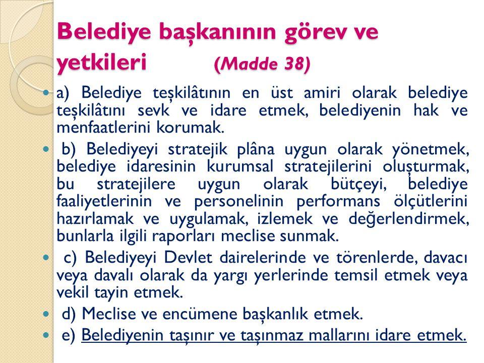 Belediye başkanının görev ve yetkileri (Madde 38) Belediye başkanının görev ve yetkileri (Madde 38) a) Belediye teşkilâtının en üst amiri olarak beled