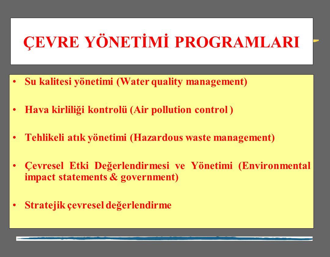 ÇEVRE YÖNETİMİ PROGRAMLARI Su kalitesi yönetimi (Water quality management) Hava kirliliği kontrolü (Air pollution control ) Tehlikeli atık yönetimi (H