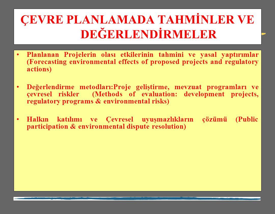 ÇEVRE PLANLAMADA TAHMİNLER VE DEĞERLENDİRMELER Planlanan Projelerin olası etkilerinin tahmini ve yasal yaptırımlar (Forecasting environmental effects
