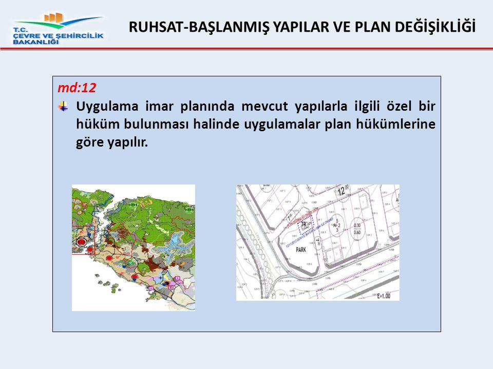 md:12 Uygulama imar planında mevcut yapılarla ilgili özel bir hüküm bulunması halinde uygulamalar plan hükümlerine göre yapılır. RUHSAT-BAŞLANMIŞ YAPI