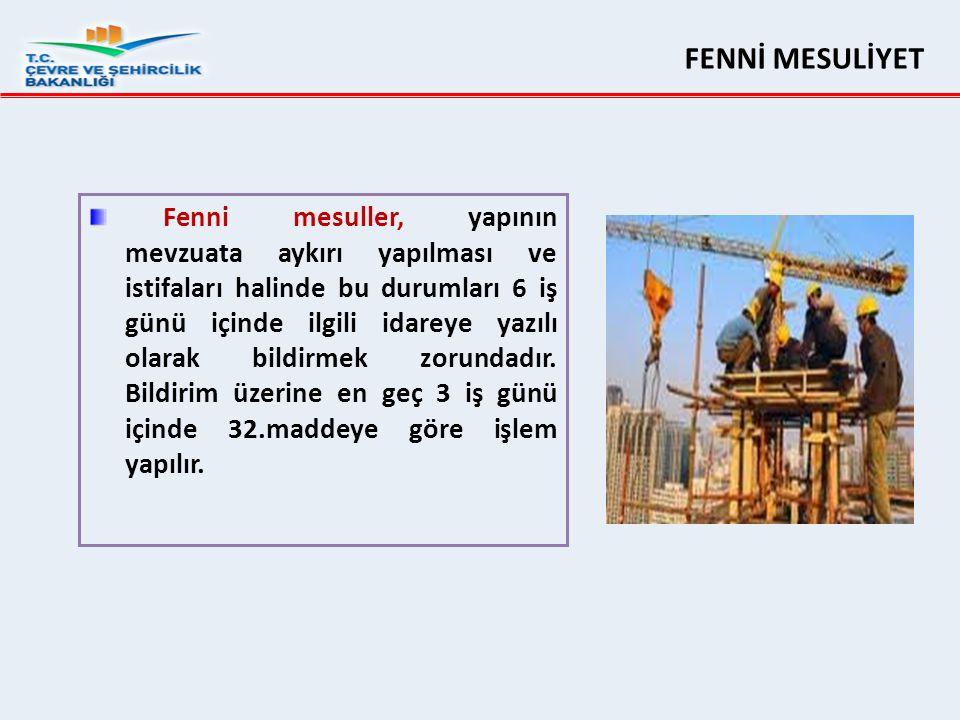 Fenni mesuller, yapının mevzuata aykırı yapılması ve istifaları halinde bu durumları 6 iş günü içinde ilgili idareye yazılı olarak bildirmek zorundadı