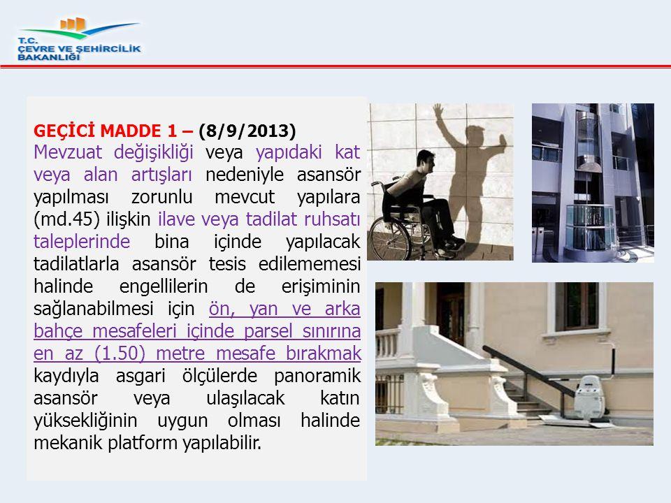 GEÇİCİ MADDE 1 – (8/9/2013) Mevzuat değişikliği veya yapıdaki kat veya alan artışları nedeniyle asansör yapılması zorunlu mevcut yapılara (md.45) iliş