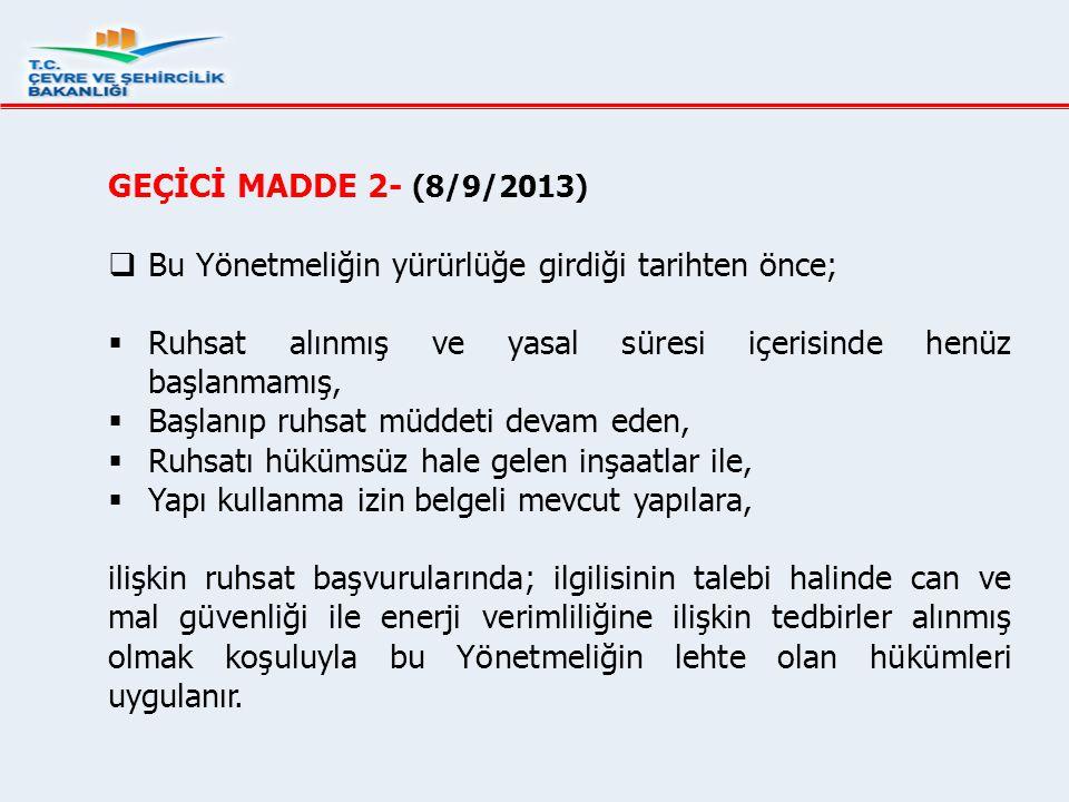 GEÇİCİ MADDE 2- (8/9/2013)  Bu Yönetmeliğin yürürlüğe girdiği tarihten önce;  Ruhsat alınmış ve yasal süresi içerisinde henüz başlanmamış,  Başlanı