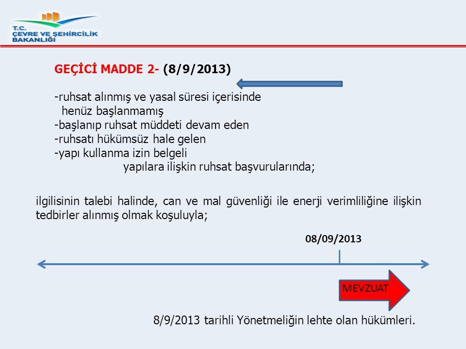 GEÇİCİ MADDE 2- (8/9/2013) -ruhsat alınmış ve yasal süresi içerisinde henüz başlanmamış -başlanıp ruhsat müddeti devam eden -ruhsatı hükümsüz hale gel