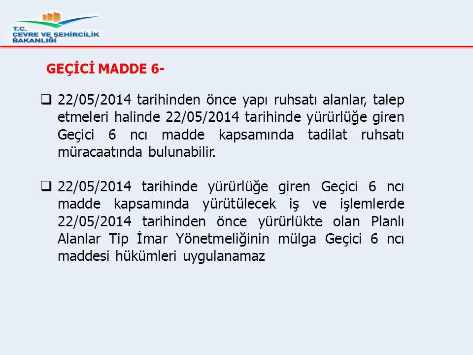 GEÇİCİ MADDE 6-  22/05/2014 tarihinden önce yapı ruhsatı alanlar, talep etmeleri halinde 22/05/2014 tarihinde yürürlüğe giren Geçici 6 ncı madde kaps