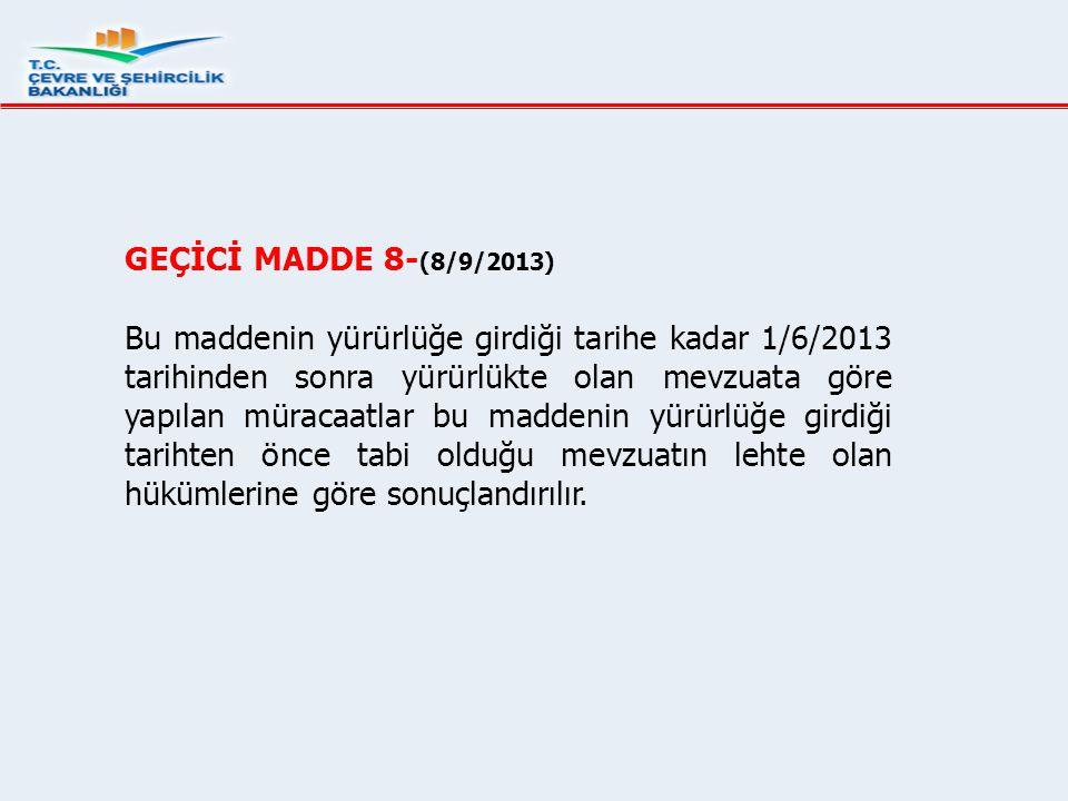 GEÇİCİ MADDE 8- (8/9/2013) Bu maddenin yürürlüğe girdiği tarihe kadar 1/6/2013 tarihinden sonra yürürlükte olan mevzuata göre yapılan müracaatlar bu m