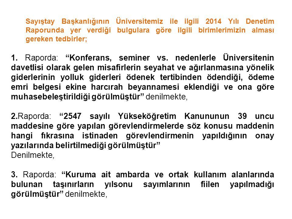 Sayıştay Başkanlığının Üniversitemiz ile ilgili 2014 Yılı Denetim Raporunda yer verdiği bulgulara göre ilgili birimlerimizin alması gereken tedbirler; 1.