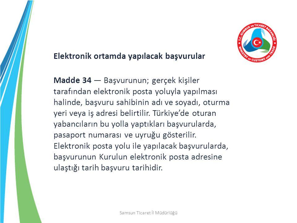 Samsun Ticaret İl Müdürlüğü Elektronik ortamda yapılacak başvurular Madde 34 — Başvurunun; gerçek kişiler tarafından elektronik posta yoluyla yapılmas