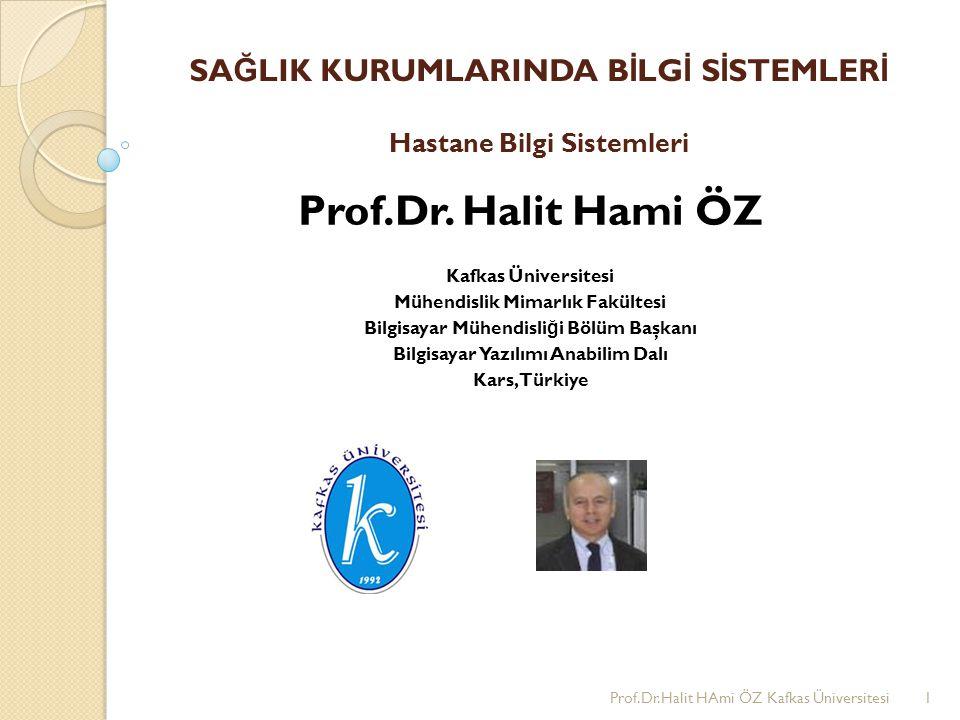 SA Ğ LIK KURUMLARINDA B İ LG İ S İ STEMLER İ Hastane Bilgi Sistemleri Prof.Dr. Halit Hami ÖZ Kafkas Üniversitesi Mühendislik Mimarlık Fakültesi Bilgis