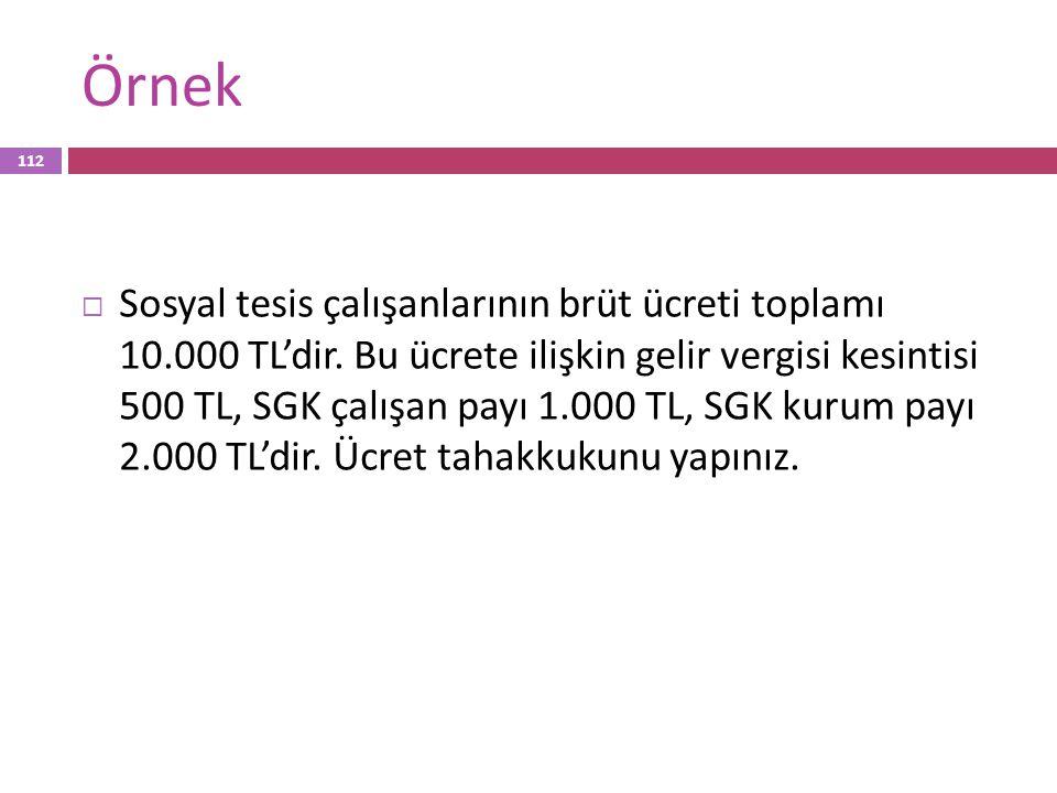 Örnek  Sosyal tesis çalışanlarının brüt ücreti toplamı 10.000 TL'dir. Bu ücrete ilişkin gelir vergisi kesintisi 500 TL, SGK çalışan payı 1.000 TL, SG