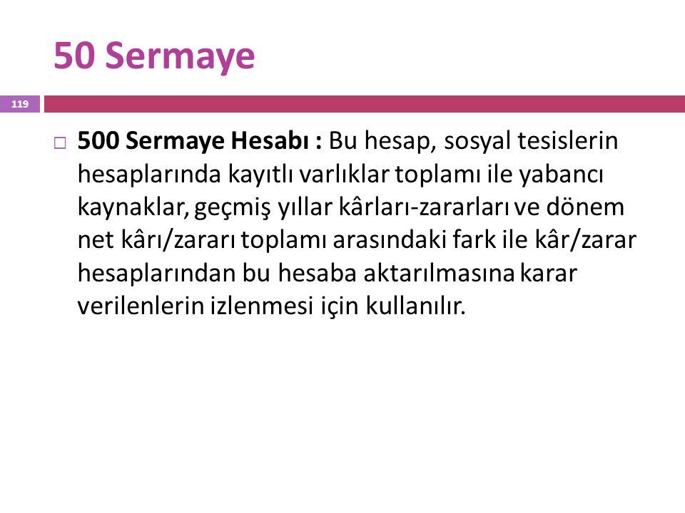 50 Sermaye  500 Sermaye Hesabı : Bu hesap, sosyal tesislerin hesaplarında kayıtlı varlıklar toplamı ile yabancı kaynaklar, geçmiş yıllar kârları-zara
