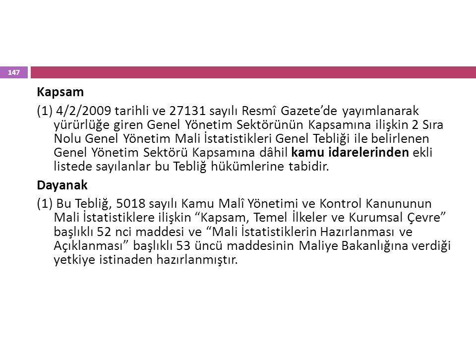 Kapsam (1) 4/2/2009 tarihli ve 27131 sayılı Resmî Gazete'de yayımlanarak yürürlüğe giren Genel Yönetim Sektörünün Kapsamına ilişkin 2 Sıra Nolu Genel