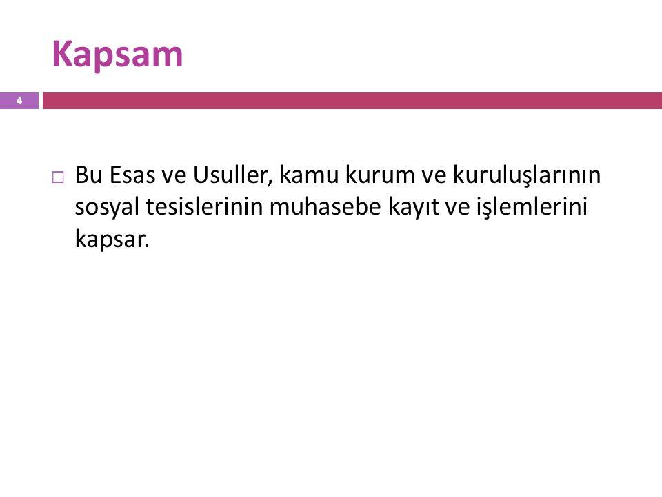 Kapsam  Bu Esas ve Usuller, kamu kurum ve kuruluşlarının sosyal tesislerinin muhasebe kayıt ve işlemlerini kapsar. 4