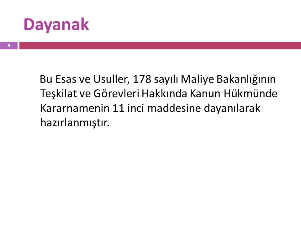 Dayanak Bu Esas ve Usuller, 178 sayılı Maliye Bakanlığının Teşkilat ve Görevleri Hakkında Kanun Hükmünde Kararnamenin 11 inci maddesine dayanılarak ha