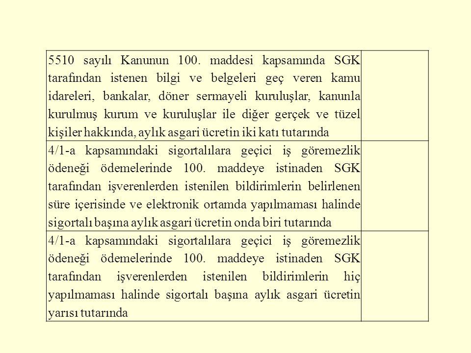 5510 sayılı Kanunun 100. maddesi kapsamında SGK tarafından istenen bilgi ve belgeleri geç veren kamu idareleri, bankalar, döner sermayeli kuruluşlar,
