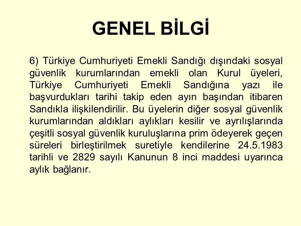GENEL BİLGİ 6) Türkiye Cumhuriyeti Emekli Sandığı dışındaki sosyal güvenlik kurumlarından emekli olan Kurul üyeleri, Türkiye Cumhuriyeti Emekli Sandığ