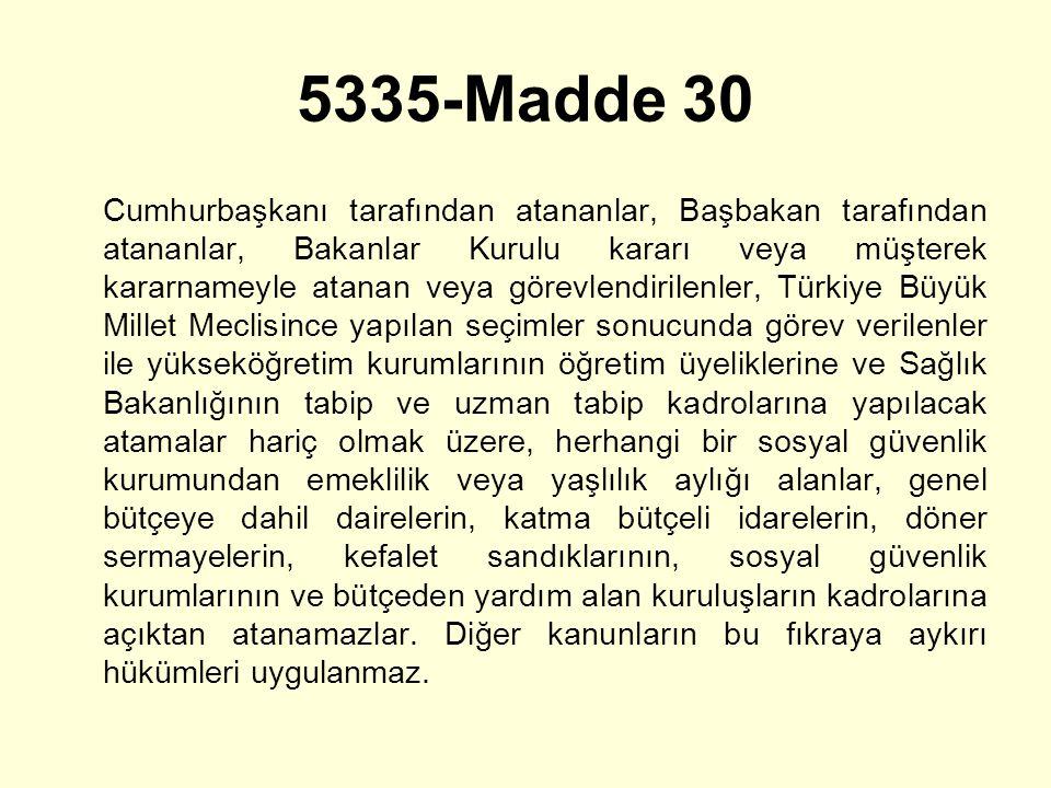 5335-Madde 30 Cumhurbaşkanı tarafından atananlar, Başbakan tarafından atananlar, Bakanlar Kurulu kararı veya müşterek kararnameyle atanan veya görevle