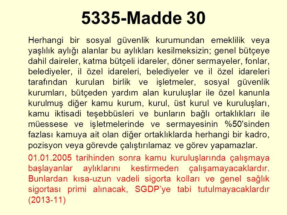 5335-Madde 30 Herhangi bir sosyal güvenlik kurumundan emeklilik veya yaşlılık aylığı alanlar bu aylıkları kesilmeksizin; genel bütçeye dahil daireler,