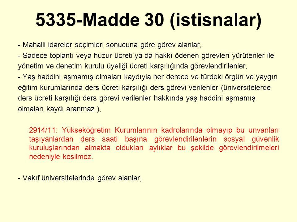 5335-Madde 30 (istisnalar) - Mahalli idareler seçimleri sonucuna göre görev alanlar, - Sadece toplantı veya huzur ücreti ya da hakkı ödenen görevleri