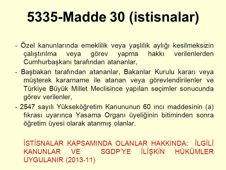 5335-Madde 30 (istisnalar) - Özel kanunlarında emeklilik veya yaşlılık aylığı kesilmeksizin çalıştırılma veya görev yapma hakkı verilenlerden Cumhurba