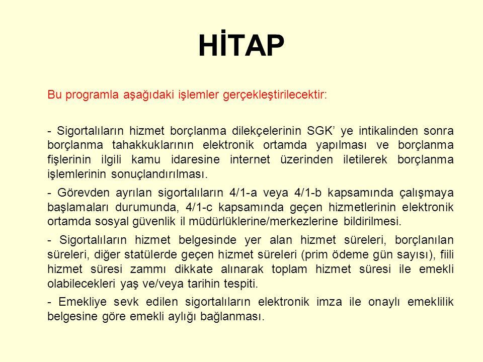 HİTAP Bu programla aşağıdaki işlemler gerçekleştirilecektir: - Sigortalıların hizmet borçlanma dilekçelerinin SGK' ye intikalinden sonra borçlanma tah