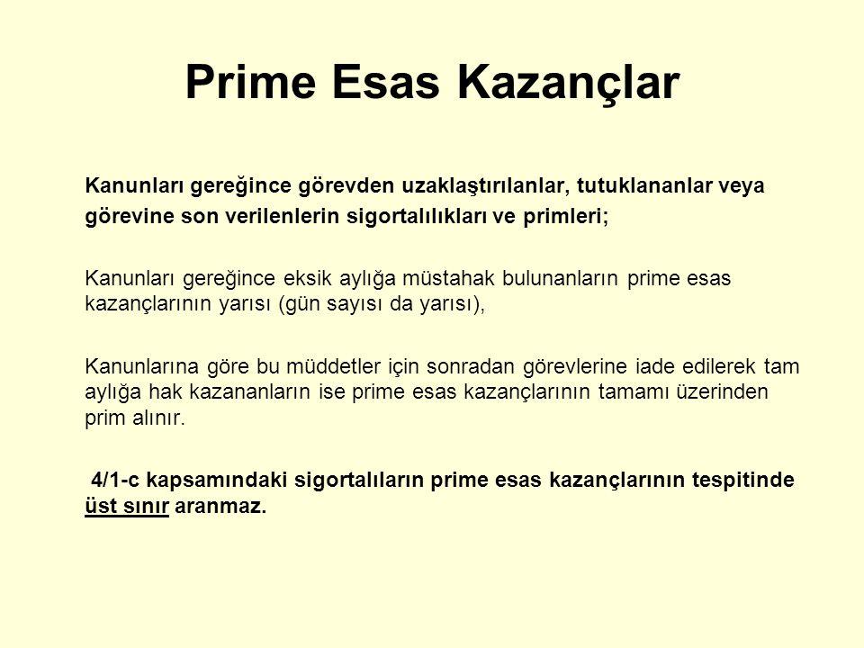 Prime Esas Kazançlar Kanunları gereğince görevden uzaklaştırılanlar, tutuklananlar veya görevine son verilenlerin sigortalılıkları ve primleri; Kanunl