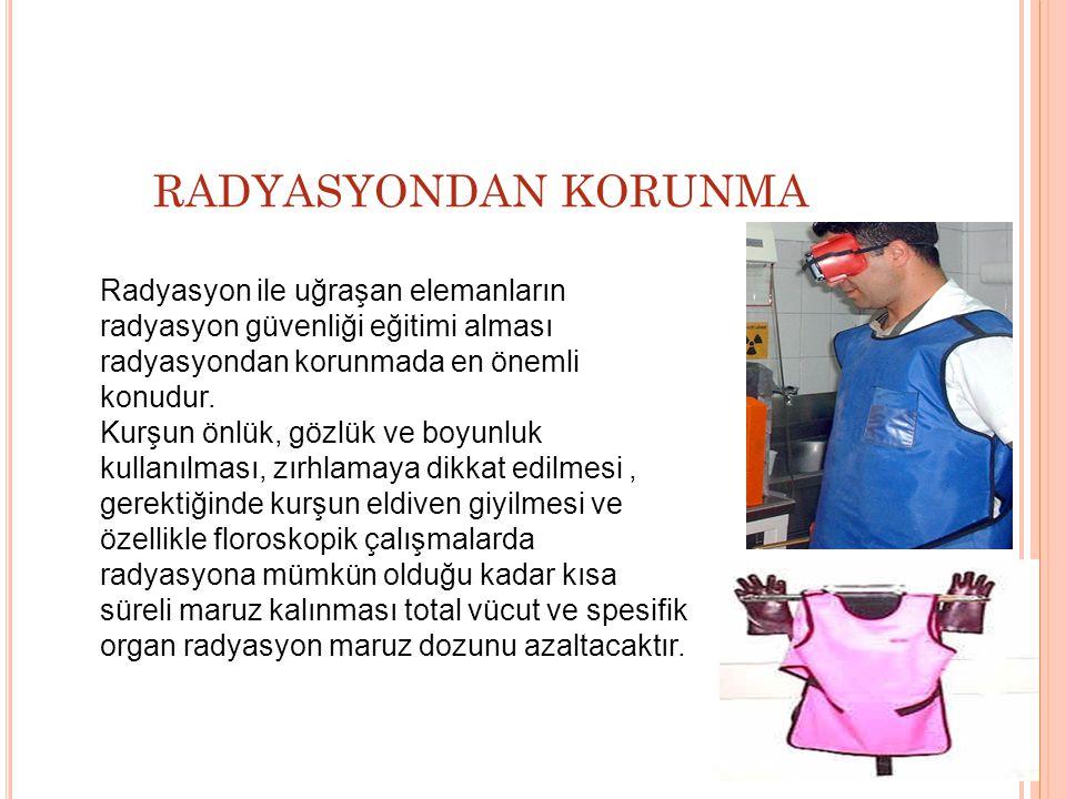 RADYASYONDAN KORUNMA Radyasyon ile uğraşan elemanların radyasyon güvenliği eğitimi alması radyasyondan korunmada en önemli konudur.