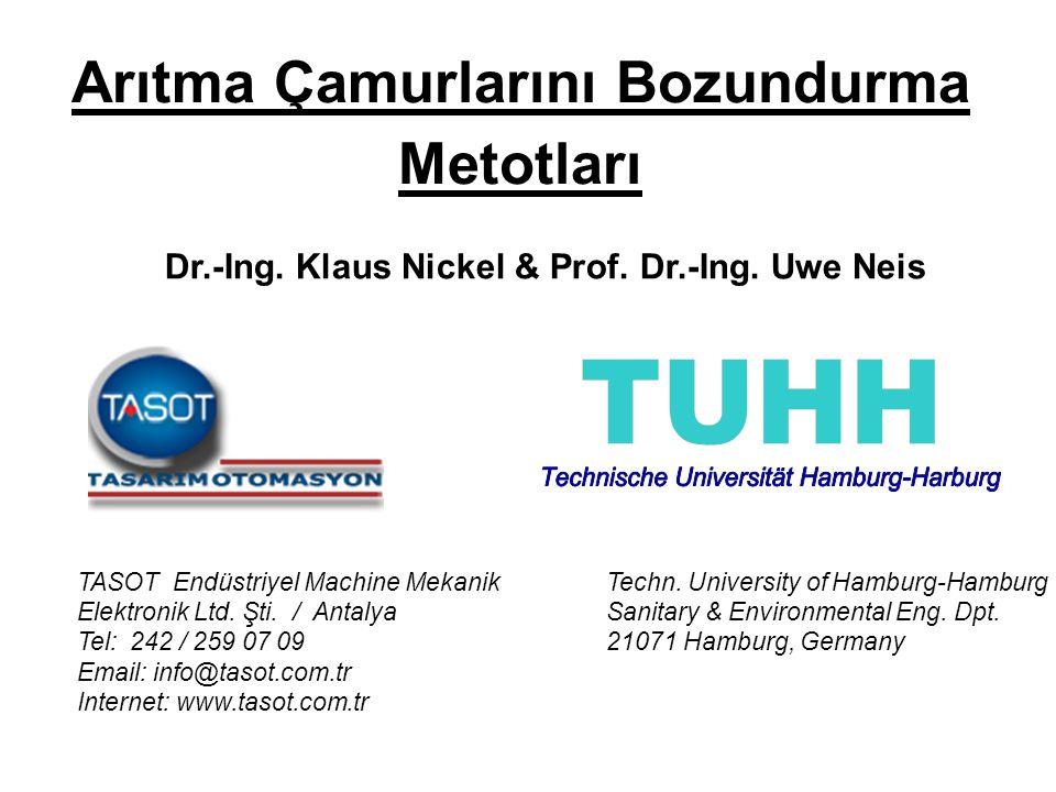 Arıtma Çamurlarını Bozundurma Metotları Dr.-Ing. Klaus Nickel & Prof. Dr.-Ing. Uwe Neis TASOT Endüstriyel Machine Mekanik Elektronik Ltd. Şti. / Antal