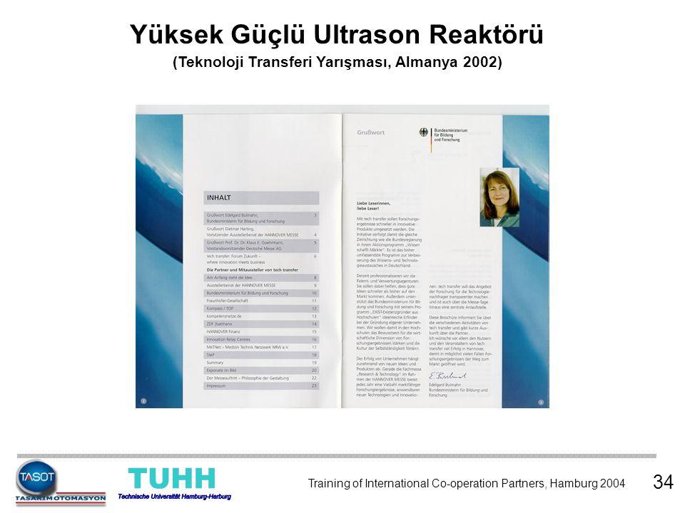 34 Yüksek Güçlü Ultrason Reaktörü (Teknoloji Transferi Yarışması, Almanya 2002) Training of International Co-operation Partners, Hamburg 2004