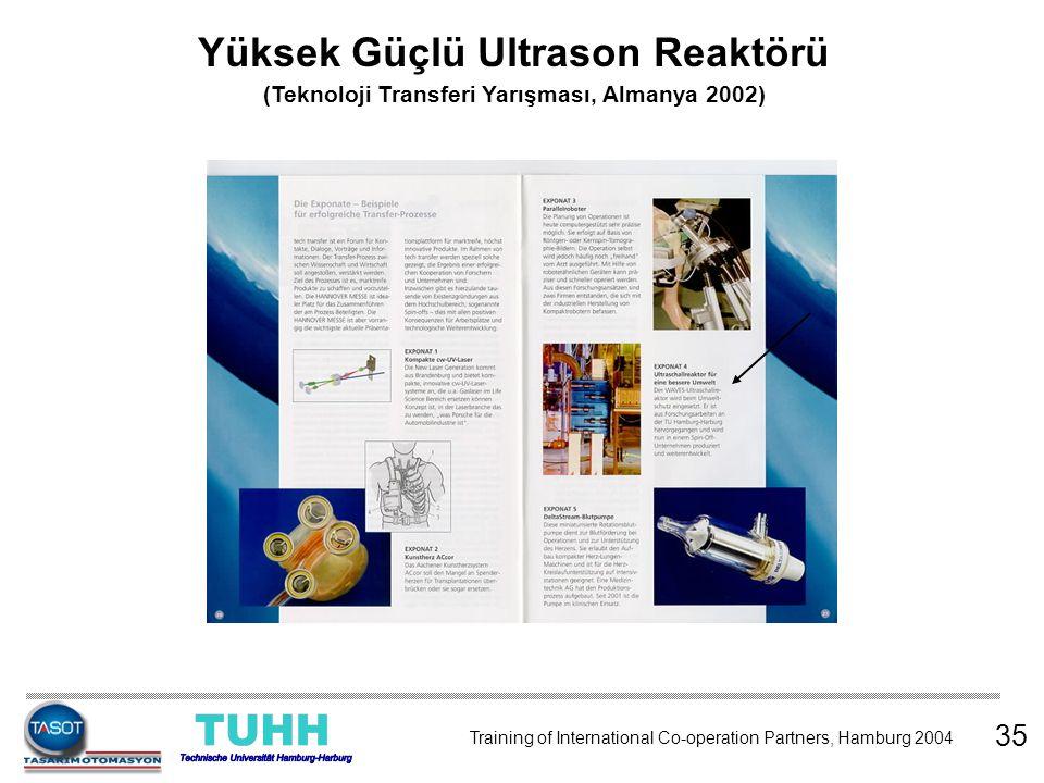 35 Training of International Co-operation Partners, Hamburg 2004 Yüksek Güçlü Ultrason Reaktörü (Teknoloji Transferi Yarışması, Almanya 2002)