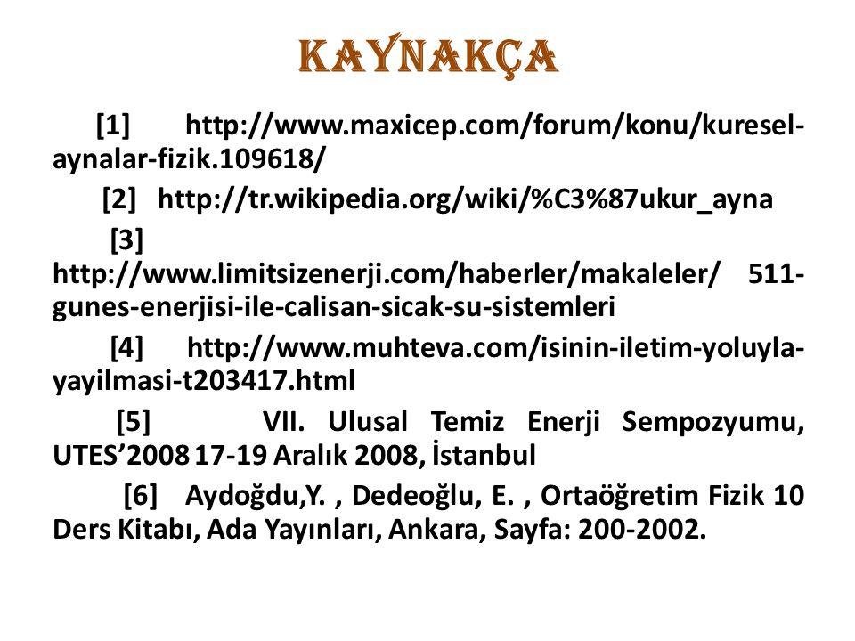 KAYNAKÇA [1] http://www.maxicep.com/forum/konu/kuresel- aynalar-fizik.109618/ [2] http://tr.wikipedia.org/wiki/%C3%87ukur_ayna [3] http://www.limitsiz