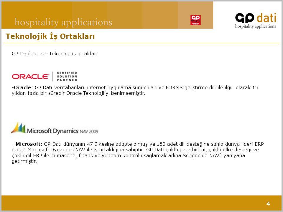 4 Teknolojik İş Ortakları GP Dati'nin ana teknoloji iş ortakları: -Oracle: GP Dati veritabanları, internet uygulama sunucuları ve FORMS geliştirme dili ile ilgili olarak 15 yıldan fazla bir süredir Oracle Teknoloji'yi benimsemiştir.
