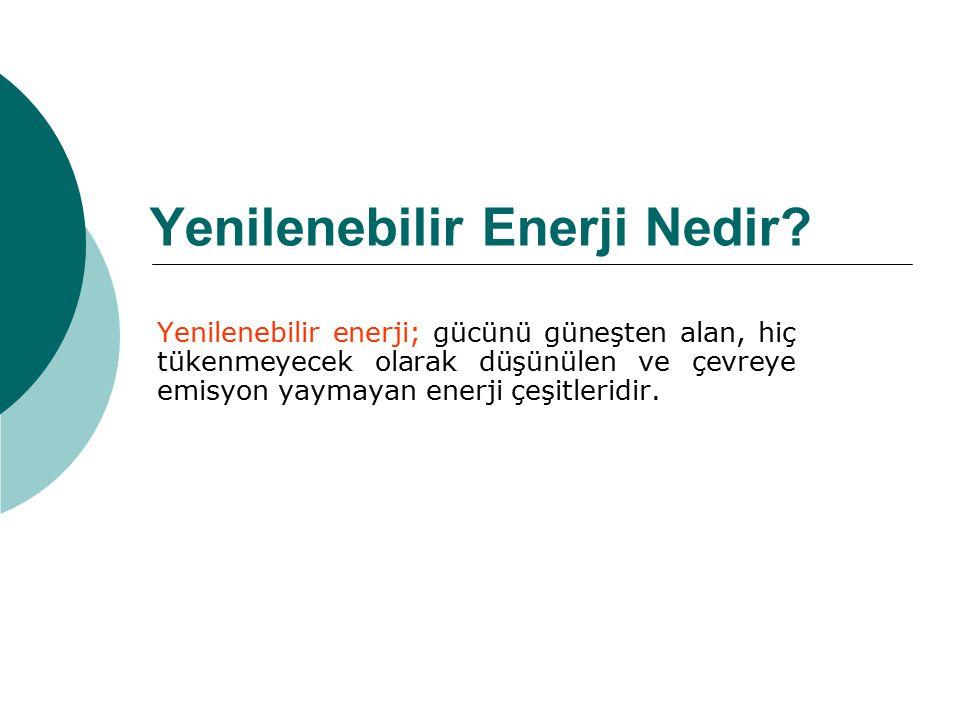 Yenilenebilir Enerji Nedir? Yenilenebilir enerji; gücünü güneşten alan, hiç tükenmeyecek olarak düşünülen ve çevreye emisyon yaymayan enerji çeşitleri