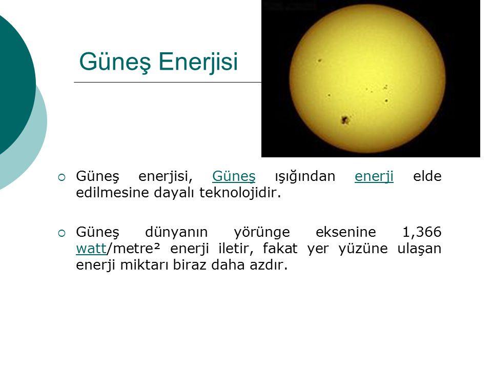 Güneş Enerjisi  Güneş enerjisi, Güneş ışığından enerji elde edilmesine dayalı teknolojidir.Güneşenerji  Güneş dünyanın yörünge eksenine 1,366 watt/m