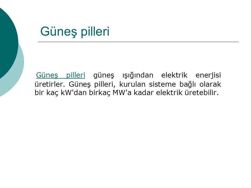 Güneş pilleri Güneş pilleri güneş ışığından elektrik enerjisi üretirler. Güneş pilleri, kurulan sisteme bağlı olarak bir kaç kW'dan birkaç MW'a kadar