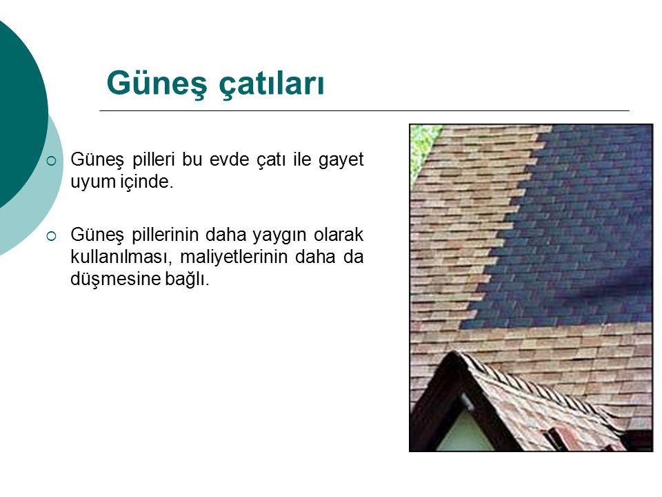 Güneş çatıları  Güneş pilleri bu evde çatı ile gayet uyum içinde.  Güneş pillerinin daha yaygın olarak kullanılması, maliyetlerinin daha da düşmesin